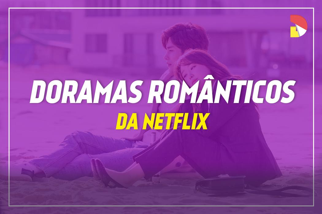 Doramas românticos e divertidos da Netflix